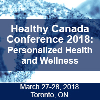 Healthy Canada Conference 2018: Personalized Health and Wellness – March 27-28, Toronto, ON